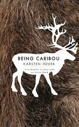 Being Caribou: Five Months on Foot with the Arctic Herd